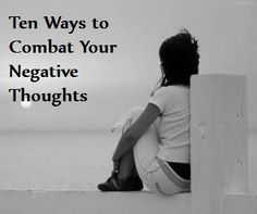 Ten ways to combat negative thoughts... some really work for me