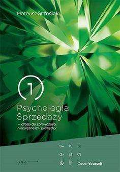 """Psychologia Sprzedaży - droga do sprawczości, niezależności i pieniędzy / Mateusz Grzesiak   Mateusz Grzesiak w swojej książce """"Psychologia Sprzedaży - droga do sprawczości, niezależności i pieniędzy"""" przekazuje swoje doświadczenie i umiejętności z zakresu psychologi sprzedaży."""