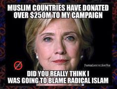 "Truth! Donations to the ""Clinton sham Foundation"" MONEY from countries where woman have no rights, pedophilia is common, child brides, gays are killed, and muslims still own black slaves. Wake up. She will say anything to get elected. She is owned by her donors"