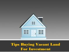 Tips Buying Vacant Land For Investment