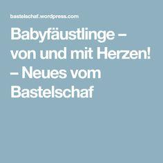 Babyfäustlinge – von und mit Herzen! – Neues vom Bastelschaf