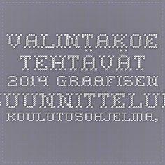 Valintakoe tehtävät 2014 Graafisen suunnittelun koulutusohjelma, Lapin yliopisto, TTK www.ulapland.fi