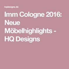 New Imm Cologne Neue M belhighlights HQ Designs