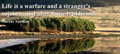Life is a warfare and a stranger's sojourn, and after-fame is oblivion. Marcus Aurelius Quote