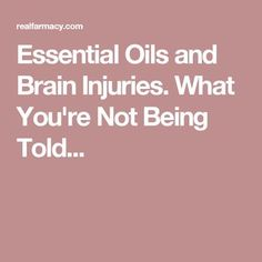 Essential Oils and Brain Injuries. What You're Not Being Told...