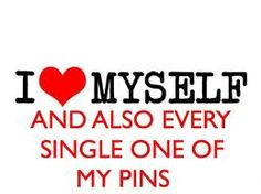 i <3 myself and also every single one of my pins.