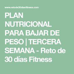 PLAN NUTRICIONAL PARA BAJAR DE PESO | TERCERA SEMANA - Reto de 30 días Fitness
