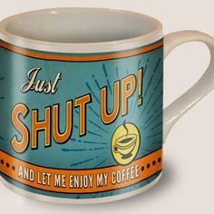 Just Shut Up Coffee Mug