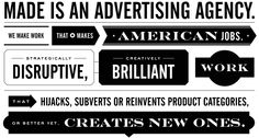 Made is an advertising agency. We make work that makes American jobs. Strategically disruptive, creatively brilliant work that hijacks, subv...
