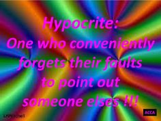 My life is full of Hypocrites now.