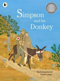 The Donkey of Gallipoli: A True Story of Courage in World War I by Mark Greenwood and illustrated by Frane Lessac English Units, Anzac Day, Mentor Texts, The Donkey, Remembrance Day, World War I, True Stories, Childrens Books, Activities