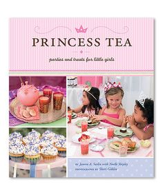 Loving this Princess Tea: Parties & Treats for Little Girls Hardcover Book on #zulily! #zulilyfinds