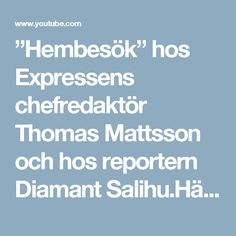 """""""Hembesök"""" hos Expressens chefredaktör Thomas Mattsson och hos reportern Diamant Salihu.Hälsar på hos """"journalisterna"""""""