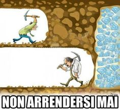The Caption in Italian says don't ever give up....