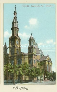 Cathedral of the Blessed, Sacramento, 1909. From the Center for Sacramento History.