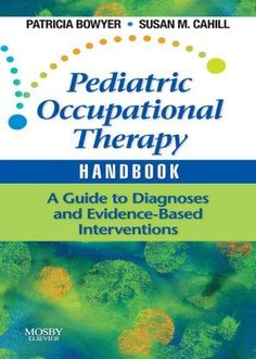 Pediatric Occupational Therapy Handbook: A Guide to Diagnoses and Evidence-Based Interventions by Patricia Bowyer. $41.84