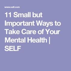 11 Small but Important Ways to Take Care of Your Mental Health | SELF
