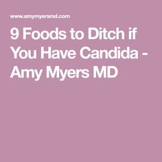 9 Foods to Ditch if You Have Candida - Amy Myers MD
