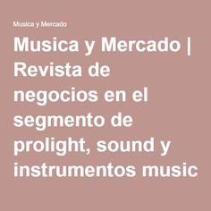 Musica y Mercado | Revista de negocios en el segmento de prolight, sound y instrumentos musicales