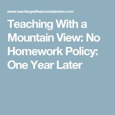 Teaching With a Mountain View: No Homework Policy: One Year Later