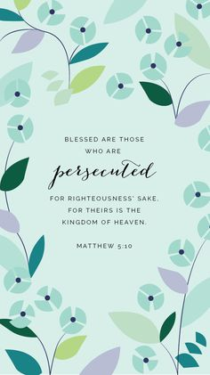 "How is it already week 8 of our Beatitudes study?! Time has flown. Today  I'm wrapping up this small series within Weekly Truth where we've been  focusing on 8 verses in Jesus' Sermon on the Mount. I've been sharing a  short message on one beatitude each week as well as a pretty phone  wallpaper to help us memorize the verses throughout the week. In case  you've missed any of the previous posts in this series, you can catch up  here.  The Beatitudes, Week 8  ""Blessed are those who are ..."