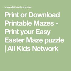 Print or Download Printable Mazes - Print your Easy Easter Maze puzzle | All Kids Network