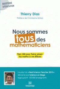 Nous sommes tous des mathématiciens : Des clés pour faire aimer les maths à vos élèves / Thierry Dias. http://buweb.univ-orleans.fr/ipac20/ipac.jsp?session=14J914A304972.1813&menu=search&aspect=subtab66&npp=10&ipp=25&spp=20&profile=scd&ri=3&source=~%21la_source&index=.IN&term=9782210501843&x=0&y=0&aspect=subtab66