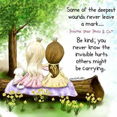Very true! And on the flip side...BE KIND. You never know when you can touch someone and make a difference. [Wise words from Sister Marie to all of my children!] ♥A