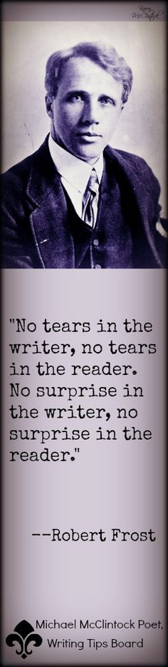Robert Frost quote @ Michael McClintock's Writing Tips from Famous Authors on Pinterest.