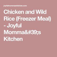 Chicken and Wild Rice (Freezer Meal) - Joyful Momma's Kitchen