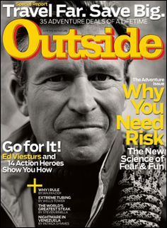 Outside Magazine, April 2009, Why You Need Risk - The New science of Fear and Fun (featuring mountaineer Ed Viesturs)