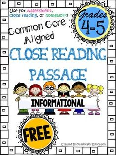 RIGOROUS COMMON CORE ALIGNED  FREE close reading passage!!   This is perfect for class-wide & small group close reading, assessments, guided reading groups, or homework.  If you like this product check out: Close Reading Passages 4/5th grade (Literature Text) Close Reading Passages 4/5th grade (Informational Text)