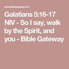 Galatians 5:16-17 NIV - So I say, walk by the Spirit, and you - Bible Gateway