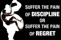 Discipline or Regret, your choice