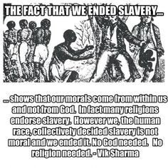 "The fact that we ended slavery... is the ONLY reason that we ourselves shouldn't also be enslaved by another class of ""superior"" being; anyone enslaving others should not, themselves, be allowed to live free. The fact that slavery ever was (& still is) tolerated anywhere, by anyone is, IMO, what we should be focusing in on."