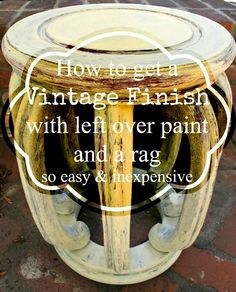 How to get a Vintage paint finish- Using leftover paint & a rag. Easy & INEXPENSIVE!