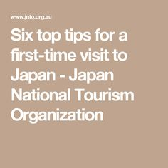 Six top tips for a first-time visit to Japan - Japan National Tourism Organization