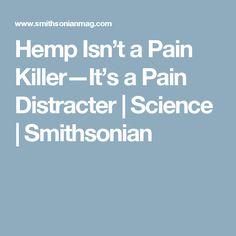Hemp Isn't a Pain Killer—It's a Pain Distracter      |     Science | Smithsonian