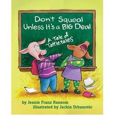 Don't Squeal Unless It's a Big Deal: A Tale of Tattletales. This is the one I was talking about @Rachel Tuch
