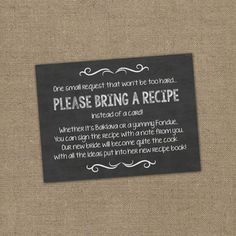 Please Bring a Recipe Instead of a Card! Insert for Bridal Shower Invitations - Cookbook Gift Idea with Rustic Chalkboard Burlap Theme DIY - wedding decor - Before Wedding, Our Wedding, Dream Wedding, Wedding Stuff, Wedding Pics, Wedding Card, Wedding Ideas For Bride, Wedding Bells, Potluck Wedding