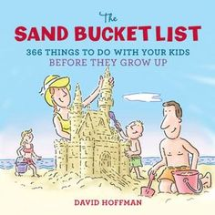 The Sand Bucket List: 365 Things to Do With Your Kids Before They Grow Up