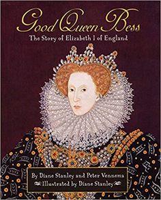 Good Queen Bess : The Story of Elizabeth I of England: Diane Stanley, Peter Vennema: 9780688179618: Amazon.com: Books