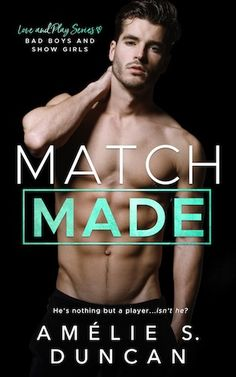 Match Made: Bad Boys and Show Girls  Amélie S. Duncan (Love and Play, #2) Publication date: April 10th 2017 Genres: Adult, Romance, Sports