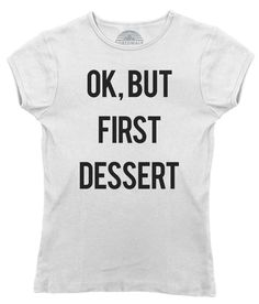 Women's OK But First Dessert T-Shirt - Juniors Fit - Funny Hipster Foodie