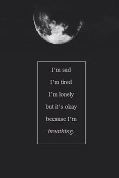 """I'm sad, I'm tired, I'm lonely, but it's okay because I'm breathing."" For now, I guess. Night Quotes, Mood Quotes, True Quotes, Qoutes, Im Sad Quotes, Im Tired Quotes, Depressing Quotes, Film Quotes, Late Night Thoughts"