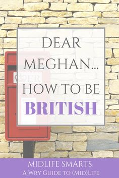 Dear Meghan... How to be British!
