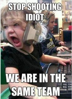 I don't know how many times I've screamed this at my house during COD