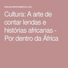Cultura: A arte de contar lendas e histórias africanas - Por dentro da África