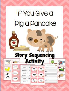 Sequencing Activity- If You Give a Pig a Pancake by Laura Numeroff from Creative Lesson Cafe on TeachersNotebook.com (10 pages)