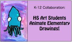 "K-12 Collaboration: HS Art Students Animate Elementary Drawings  Art educators need each other. Sometimes we get into the mode of thinking ""HS and Elementary"" are separate entitles, with separate goals. We forget that one needs the other in so many different ways in order to provide a well rounded art education experience for our students. You are never to old (or young) to lean on someone else and collaborate creatively."